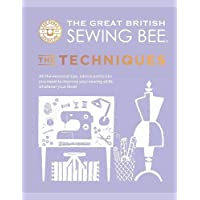 The Great British Sewing Bee: The Techniques: All the Essential Tips, Advice and Tricks You Need to Improve Your Sewing…