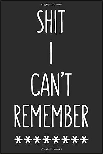Shit I Can't Remember: Internet Password Log Gift - Internet