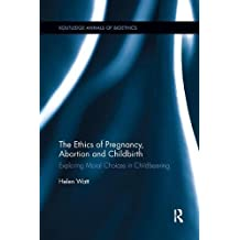 The Ethics of Pregnancy, Abortion and Childbirth: Exploring Moral Choices in Childbearing