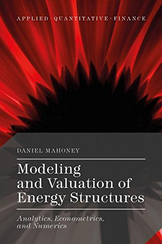 Modeling and Valuation of Energy Structures: Analytics, Econometrics, and Numerics (Applied Quantitative Finance) by Daniel Mahoney