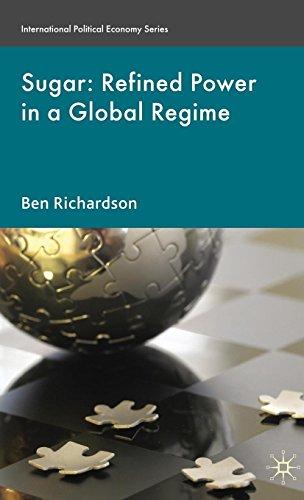Sugar: Refined Power in a Global Regime (International Political Economy Series)