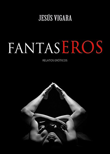 FANTASEROS: Relatos eroticos y sexo (De ellas) (Spanish Edition) by [