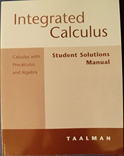 student solutions manual used with taalman integrated calculus rh amazon com Single Variable Calculus Solutions Calculus Symbols