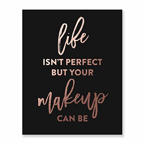 (Life Isn't Perfect But Your Makeup Can Be Black Rose Gold Foil Art Print Beauty Quote Fashion Poster 8 inches x 10 inches A20)