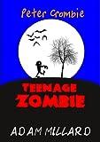 Peter Crombie, Teenage Zombie