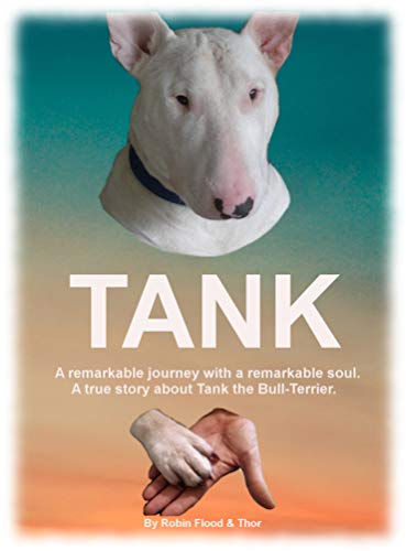 Bull English Terrier - Tank: A remarkable journey with a remarkable soul - A true story about Tank the Bull-Terrier