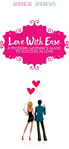 Love With Ease: How Smart Women Can Connect With the Partner Of Their Dreams (Relationship Coaching Book 1)