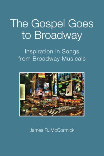The Gospel Goes To Broadway: Inspiration in Songs from Broadway Musicals