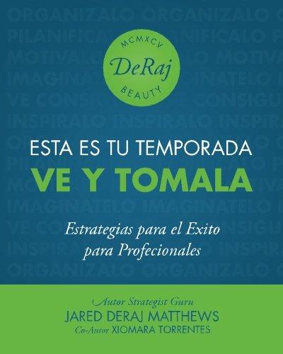 Esta Es Tu Temporada. Ve Y Tomala.: Estrategias para el Exito para Profecionales (Spanish Edition)