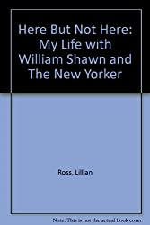 Here But Not Here: My Life with William Shawn and