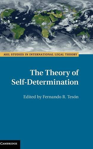 The Theory of Self-Determination (ASIL Studies in International Legal Theory)