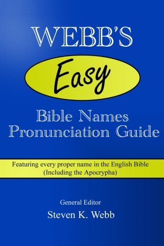 Webb's Easy Bible Names Pronunciation Guide: Featuring every proper name in the English Bible (including the Apocrypha)