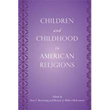 Children and Childhood in American Religions (Rutgers Series in Childhood Studies)