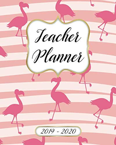 Teacher Planner 2019-2020 Lesson Plan Book: Weekly and Monthly Monday Start Academic Year Lesson Planner for Teachers | July 2019 to June 2020 Record Book| Pink Flamingo Pattern Cover
