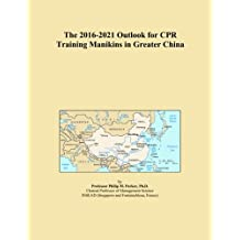 The 2016-2021 Outlook for CPR Training Manikins in Greater China