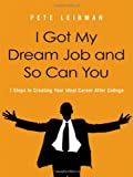 I Got My Dream Job and So Can You, Pete Leibman, 0814420206