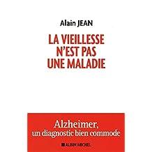 La vieillesse n'est pas une maladie: Alzheimer, un diagnostic bien commode.
