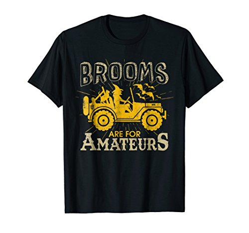 Brooms Are For Amateurs T-shirt Witch Driving Jeeps]()