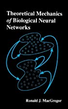 Theoretical Mechanics of Biological Neural Networks (Neural Networks : Foundations to Applications)