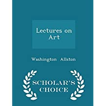 Lectures on Art - Scholar's Choice Edition by Allston, Washington (2015) Paperback