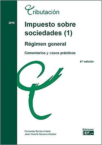 Impuesto sobre sociedades. Comentarios y casos prácticos: Impuesto sobre sociedades 1 . Régimen general. Comentarios y casos prácticos en papel: Amazon.es: ...