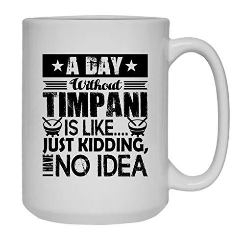 - A Day Without Timpani Coffee Mug White, Coffee Mug Handle 15 oz