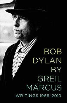 Bob Dylan by Greil Marcus: Writings 1968-2010 by [Marcus, Greil]