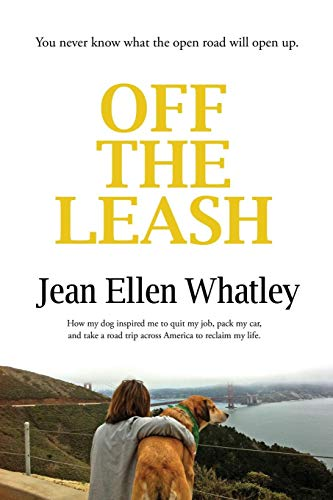 Off the Leash: How My Dog Inspired Me to Quit My Job, Pack My Car, and Take a Road Trip Across America to Reclaim My Life