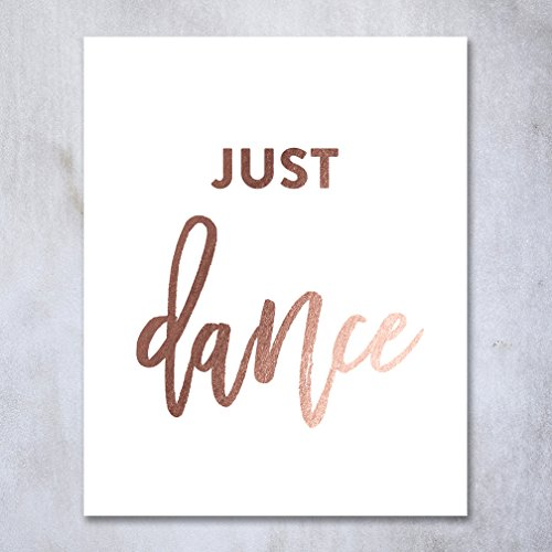 Just Dance Rose Gold Foil Art Print Wedding Reception Sign Inspirational Motivational Quote Dancer Nursery Decor Metallic Poster 8 inches x 10 inches - Southern Trend Hours