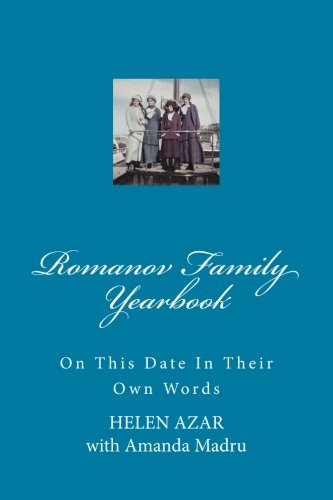 Romanov Family Yearbook: On this date in their own words (Volume 4)