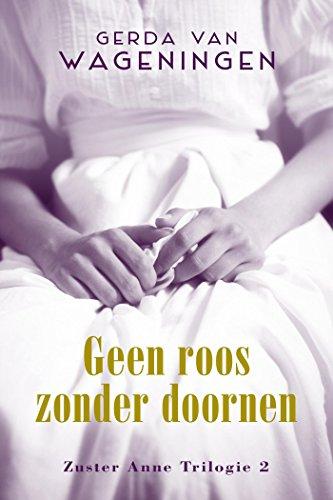 Geen Roos Zonder Doornen Zuster Anne Dutch Edition