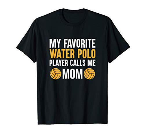 My Favorite Water Polo Player Calls Me Mom T-Shirt (Best Water Polo Player)