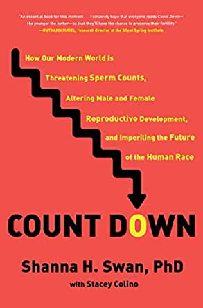 Count Down: How Our Modern World Is Threatening Sperm Counts, Altering Male and Female Reproductive Development, and Imperiling the Future of the ...