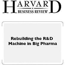 Rebuilding the R&D Machine in Big Pharma (Harvard Business Review)