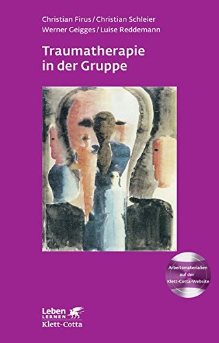 Traumatherapie in der Gruppe: Grundlagen, Gruppenarbeitsbuch und Therapie bei Komplextrauma (Leben lernen)