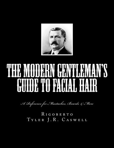 The Modern Gentleman's Guide to Facial Hair: A Reference for Mustaches, Beards & - To Guide Mustaches