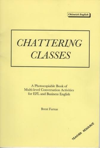 Chattering Classes: A Photocopiable Book of Multilevel Conversation Activities for EFL and Business English