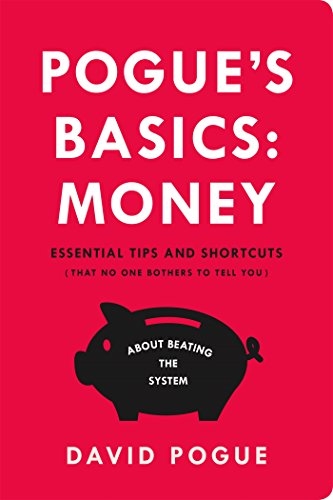 Pogue's Basics: Money: Essential Tips and Shortcuts (That No One Bothers to Tell You) About Beating the System by...