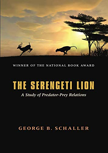 The Serengeti Lion: A Study of Predator-Prey Relations (Wildlife Behavior and Ecology series) by University of Chicago Press