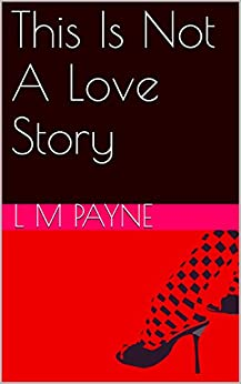 This Is Not A Love Story by [Payne, L M]