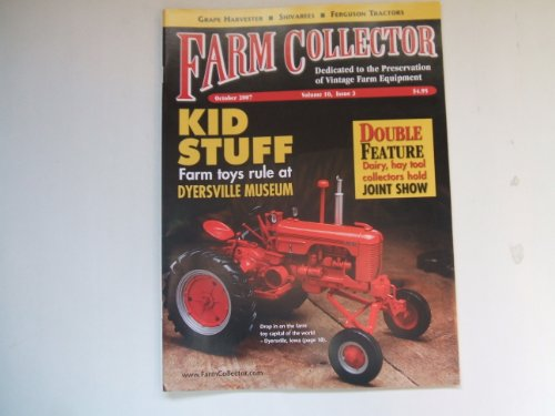 (Farm Collector October 2007 (KID STUFF FARM TOYS RULE AT DYERSVILLE MUSEUM- GRAPE HARVESTER, VOLUME 10, ISSUE 3))