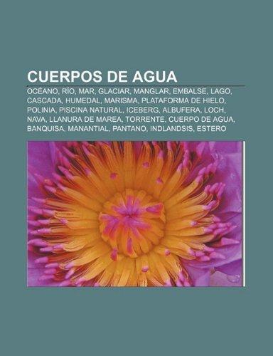 Cuerpos de Agua: Oceano, Rio, Mar, Glaciar, Manglar, Embalse, Lago, Cascada, Humedal, Marisma, Plataforma de Hielo, Polinia,...
