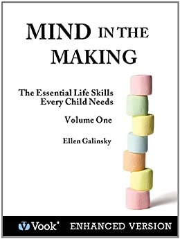 Mind in the Making: The Essential Life Skills Every Child Needs Volume 1 by [Ellen Galinsky]