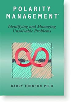 Polarity Management: Identifying and Managing Unsolvable Problems by [Johnson, Barry]