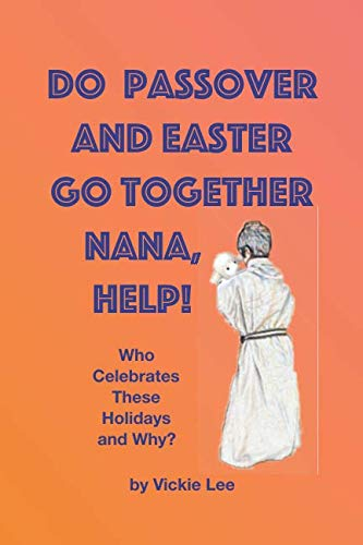 Do Passover and Easter Go Together? Nana, Help!: Who Celebrates These Holidays and Why?
