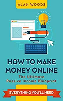 How To Make Money Online The Ultimate Passive Income Blueprint By Woods Alan