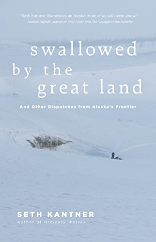 Swallowed by the Great Land: And Other Dispatches From Alaska's ()