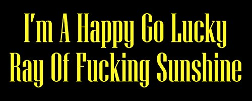 I'm A Happy Go Lucky Ray Of Fking Sunshine Decal, Funny Quote Stickers, (H 3.5 By L 9 Inches, Yellow)