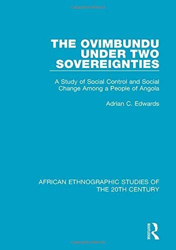 Read Online The Ovimbundu Under Two Sovereignties: A Study of Social Control and Social Change Among a People of Angola (African Ethnographic Studies of the 20th Century) PDF
