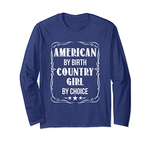 Cute Country Girl Costumes (Unisex American By Birth Country Girl By Choice Long Sleeve T Shirt 2XL Navy)